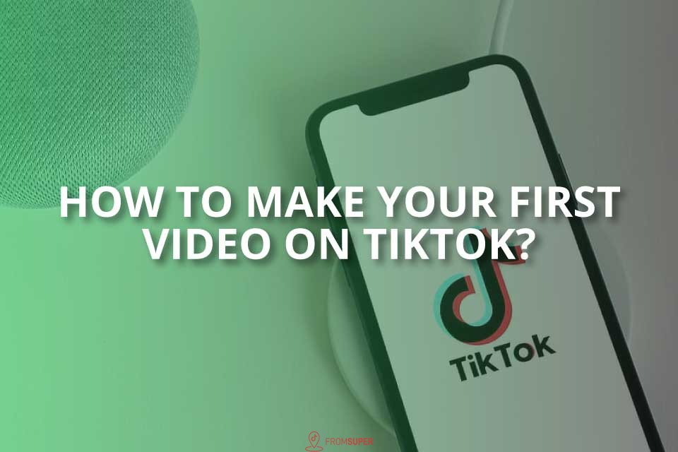 How to Make Your First Video on TikTok