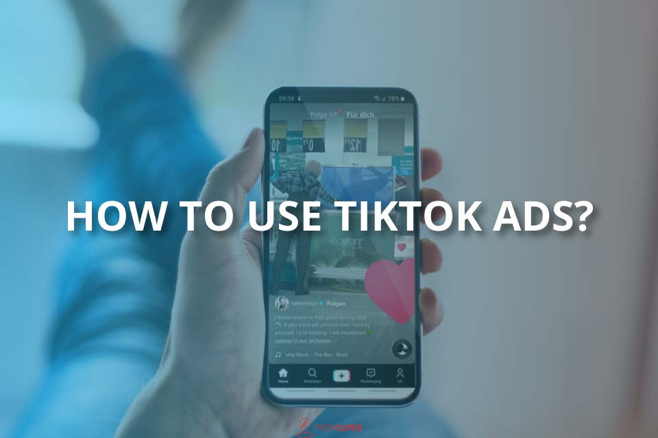 How to Use TikTok Ads