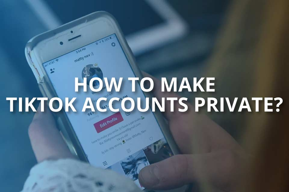 How to Make TikTok Accounts Private
